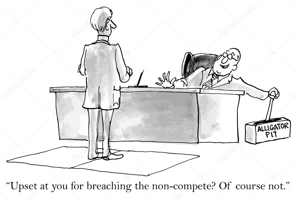 Upset at you for breaching the non-compete?