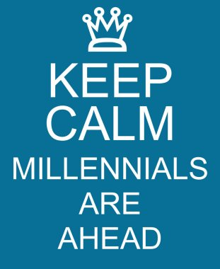Keep Calm Millennials are Ahead blue sign