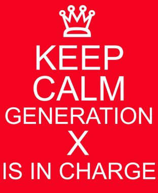 Keep Calm Generation X is in Charge Red Sign