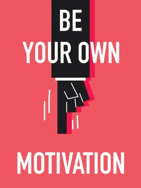 Word BE YOUR OWN MOTIVATION