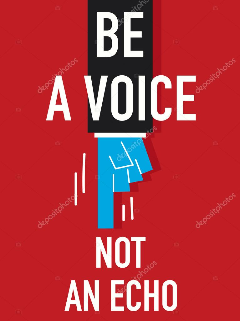 Word BE A VOICE NOT A ECHO