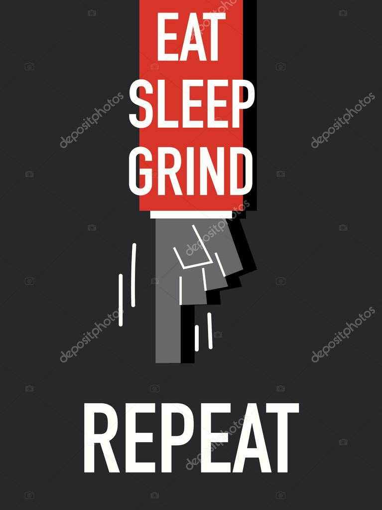 Words EAT SLEEP GRIND REPEAT