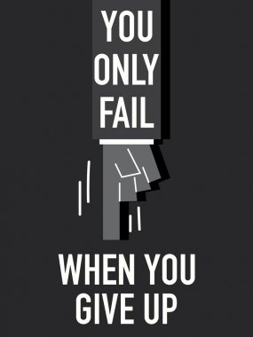 Words YOU ONLY FAIL WHEN YOU GIVE UP