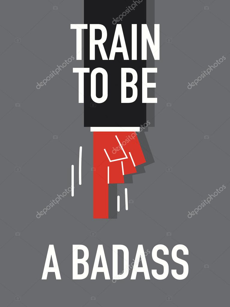 Words TRAIN TO BE A BADASS