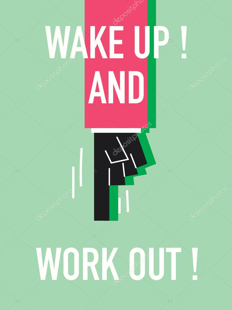 Words WAKE UP AND WORK OUT
