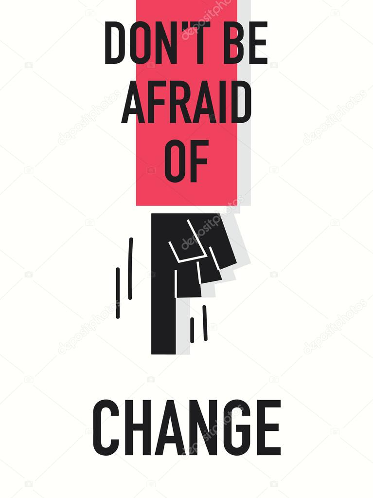 Words DON'T BE AFRAID OF CHANGE