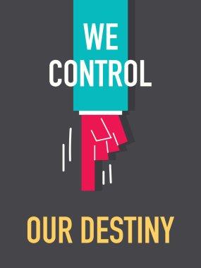 WE CONTROL OUR DESTINY