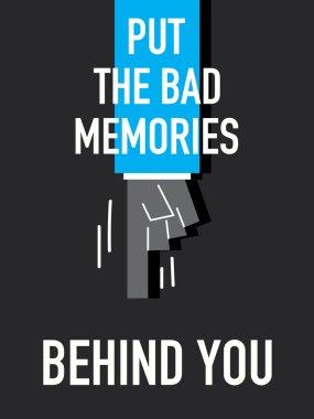 Words PUT THE BAD MEMORIES BEHIND YOU