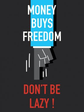 Words MONEY BUYS FREEDOM DO NOT BE LAZY