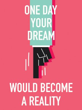 Words ONE DAY YOUR DREAM WOULD BECOME A REALITY