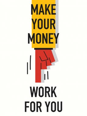 Words MAKE YOUR MONEY WORK FOR YOU