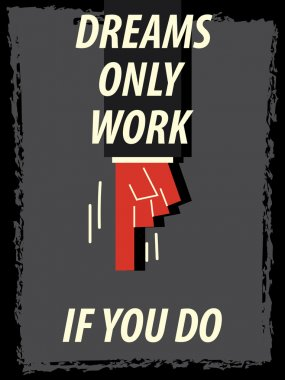 Words DREAMS ONLY WORK IF YOU DO