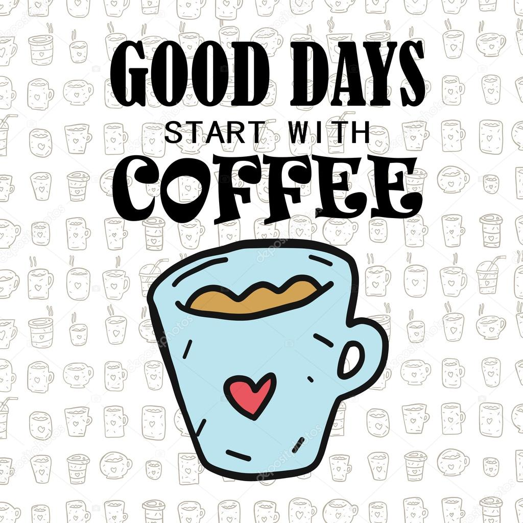 good days start coffee hand drawing coffee cup quotes