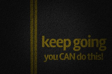 Keep Going, You Can do this on road