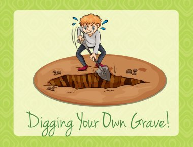 Digging your own grave