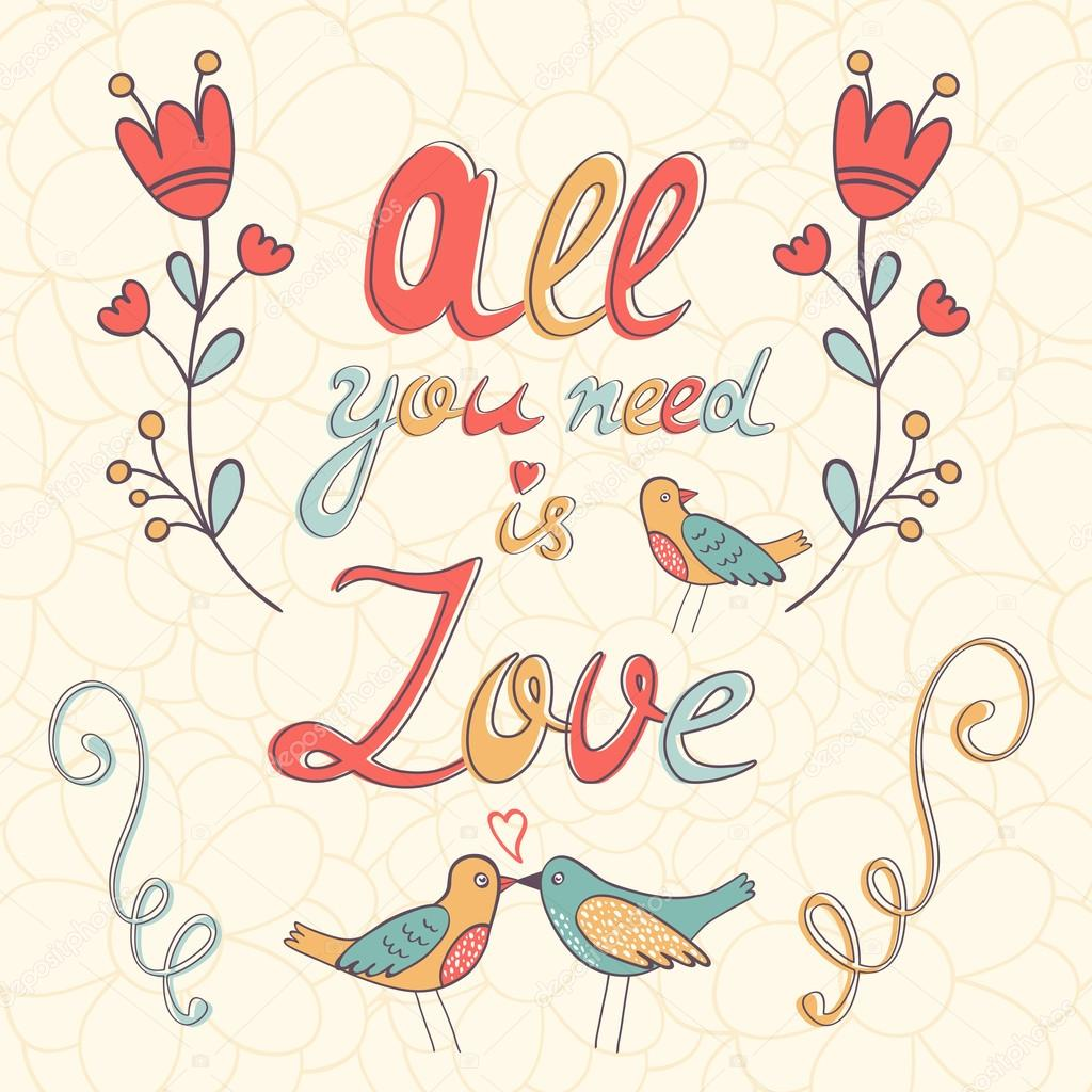 All you need is love.  Cute greeting card.