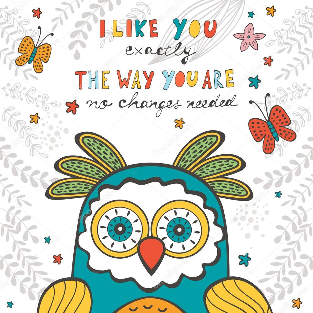I like you exactly the way you are. No changes needed