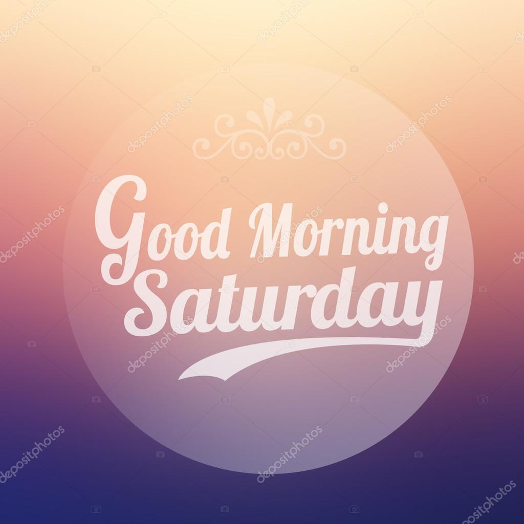 Good Morning Saturday On Blur Background Stock Photo 2nix 56376765