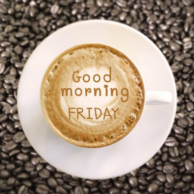 Good morning Friday on hot coffee background