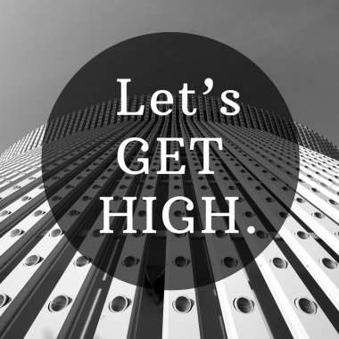 Let's get high good quote in tower black and white background