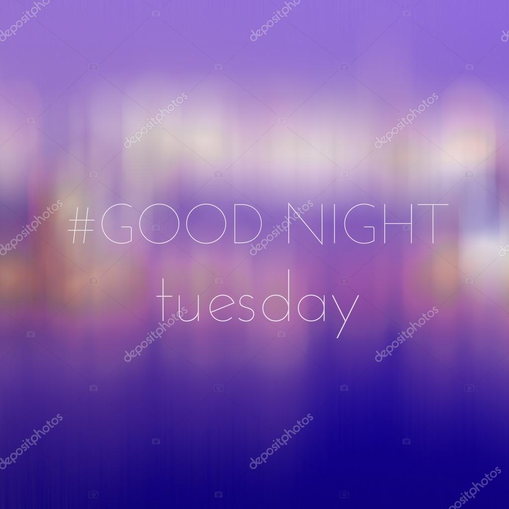 Images: tuesday good night | Good Night Tuesday on blur