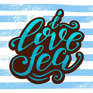 Vector hand-drawn lettering. Quote I Love Sea can be use for prints, design posters, t-shirt and fabric, invitation