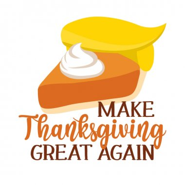Make Thanksgiving Great Again - Thanksgiving Day poster with cute pumpkin pie with trump wig. Autumn color poster. Good for scrap booking, posters, greeting cards, banners, gifts, shirts, mugs.