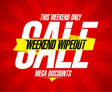 Weekend wipeout sale.