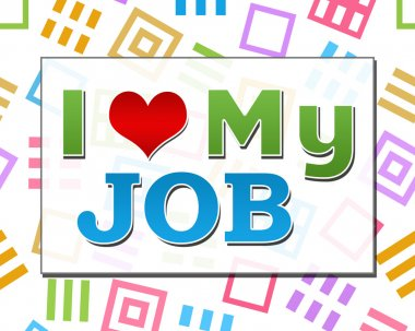 I Love My Job Colorful Abstract Squares Background