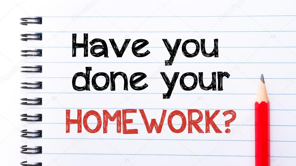 have you done your homework