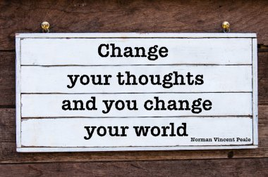 Change Your Thoughts and You'll Change The World - quote by Norman Vincent Peale