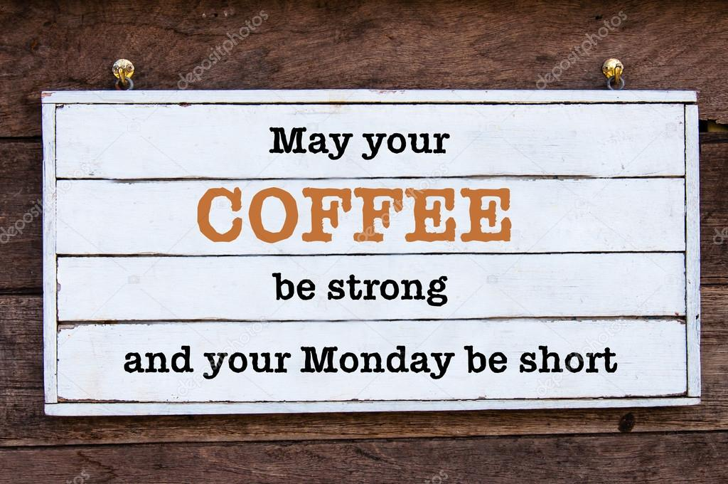 Inspirational Message May Your Coffee Be Strong And Your Monday Be