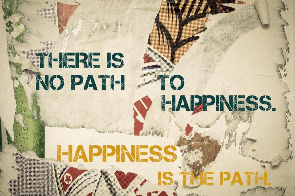 Inspirational Message There Is No Path To Happiness Happiness Is