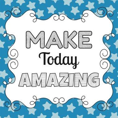 Make today amazing, quote, inspiring, motivating phrase