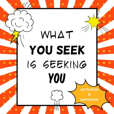 Inspirational and motivational quote is drawn in a comic style. What you seek is seeking you