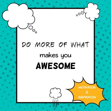 Inspirational and motivational quote is drawn in a comic style. Do more of what makes you awesome