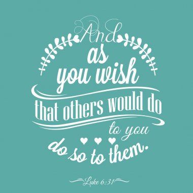 Quote - Luke 6:31 - And as you wish that others would do to you, do so to them. stock vector