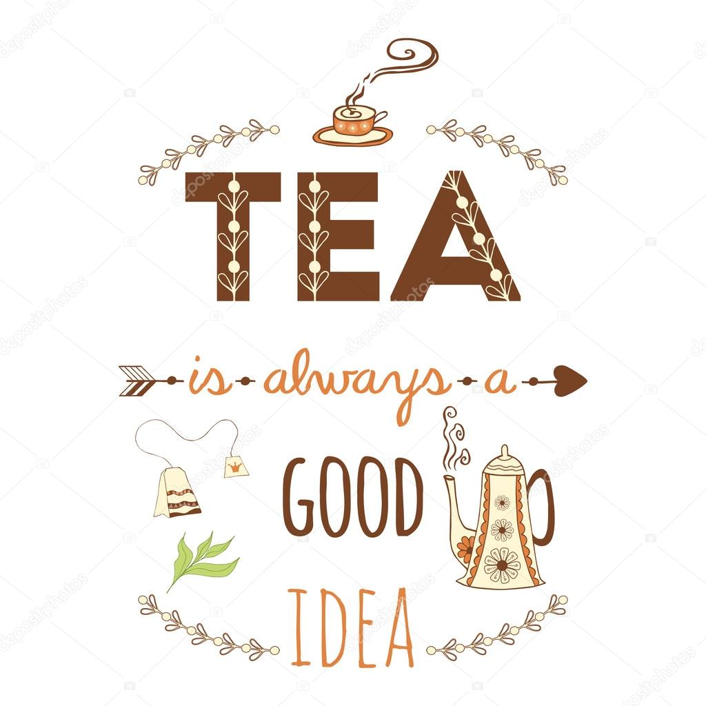 Hand drawn vintage print with hand lettering.  Tea is always a good idea. Quote. Typography banner or poster.Tea hand lettering with decorative doodles elements for background.