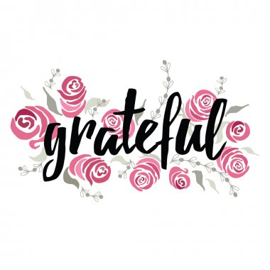 Banner with word Grateful. Vector modern calligraphy made by  ink. Hand lettering quote for card or invitations with hand painted roses. Text into floral frame.