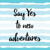 Photo Inspiring quote Say Yes to new adventures hand painted brush lettering on the hand drawn sea strips. Vector concept card for good mood every day.