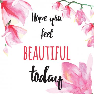 Inspiring card with quote Hope you feel beautiful today. Typographic banner with text and hand painted flowers. Vector hand drawn badge with pink water lily. Motivation background for SPA salon.