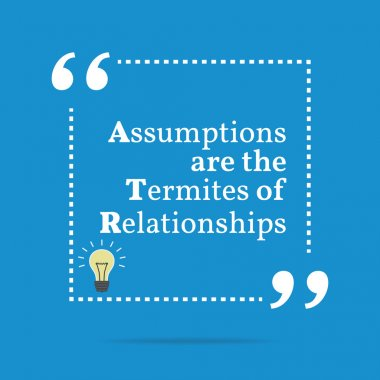 Inspirational motivational quote. Assumptions are the termites o