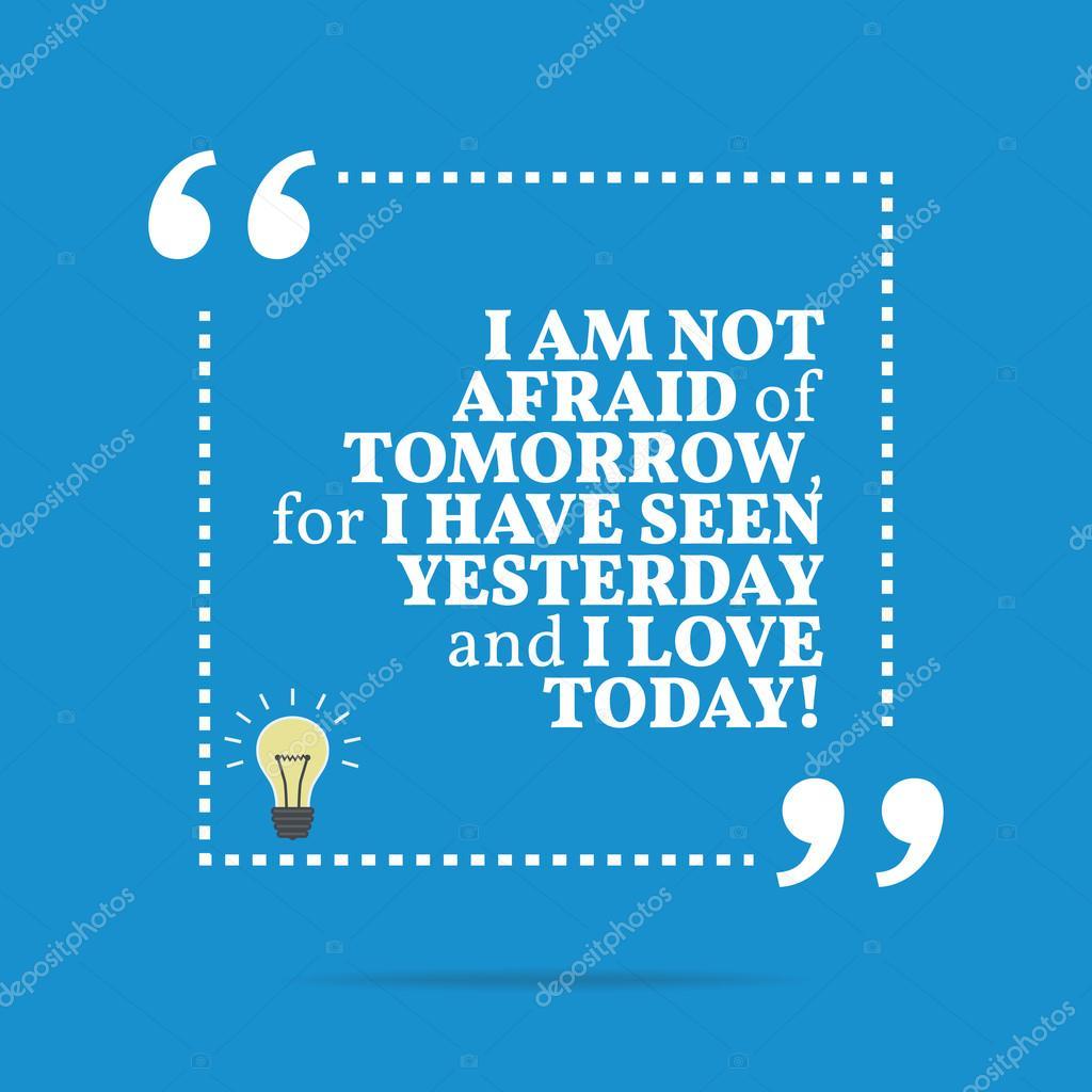 inspirational motivational quote i am not afraid of tomorrow f