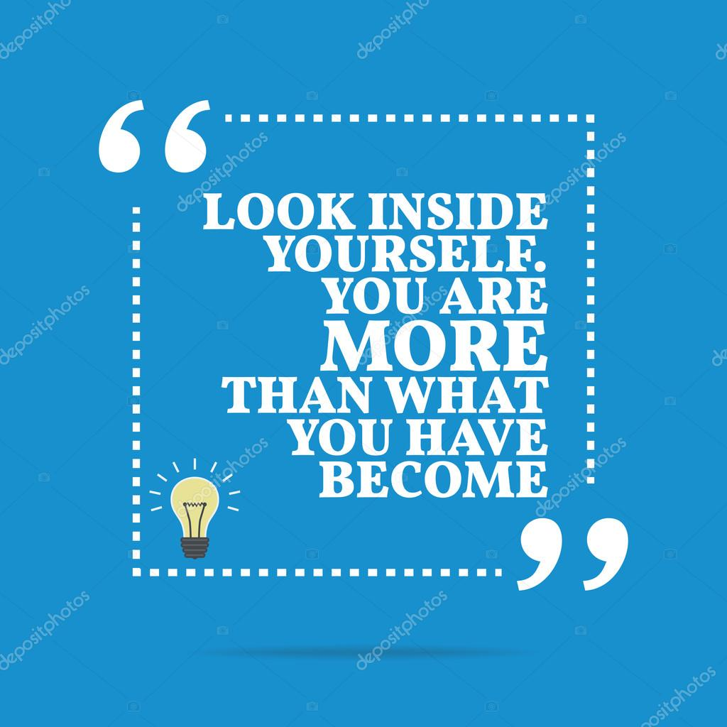inspirational motivational quote look inside yourself you are