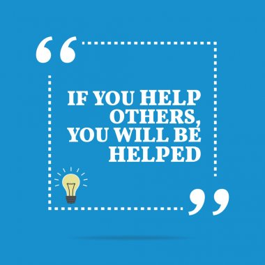 Inspirational motivational quote. If you help others, you will b