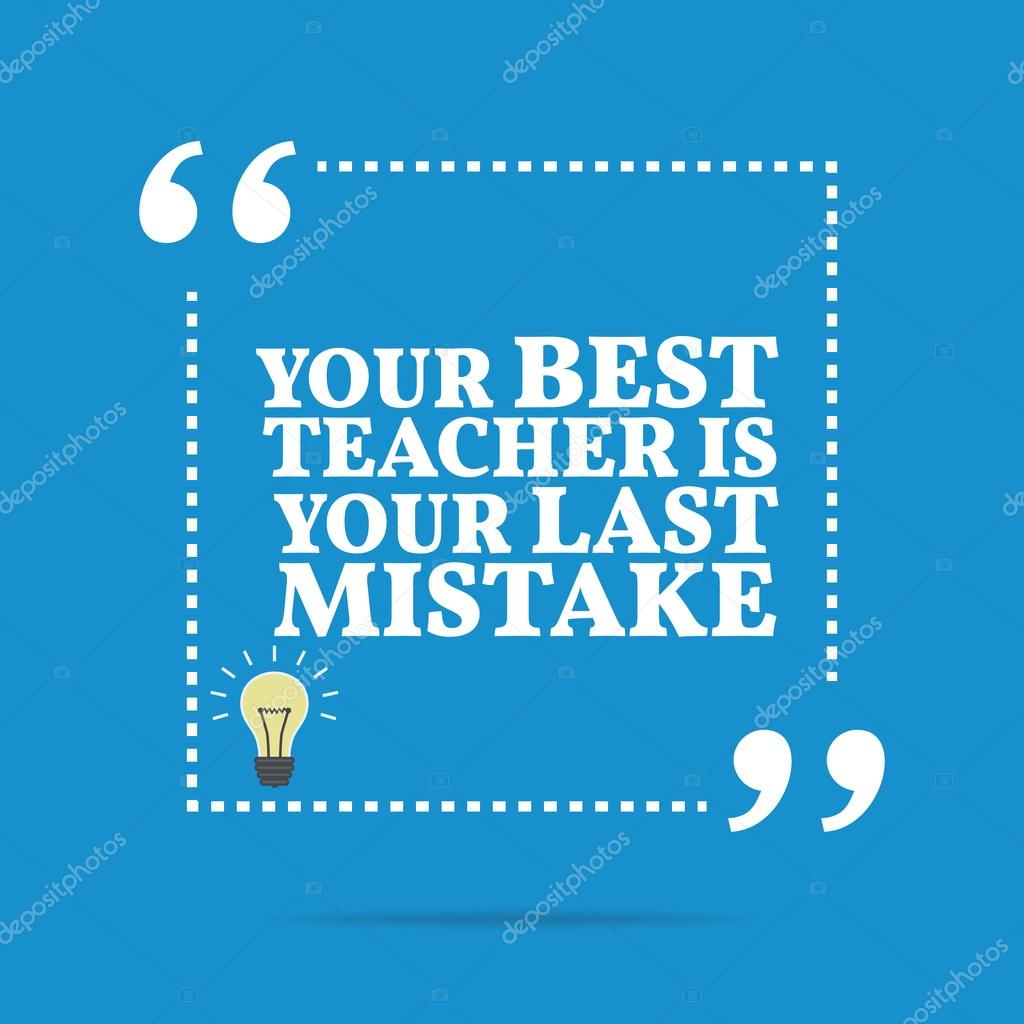 Inspirational Motivational Quote Your Best Teacher Is Your Last