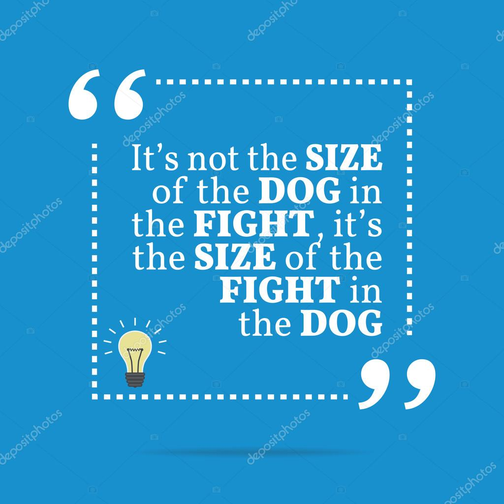 Inspirational Motivational Quote Its Not The Size Of The Dog I
