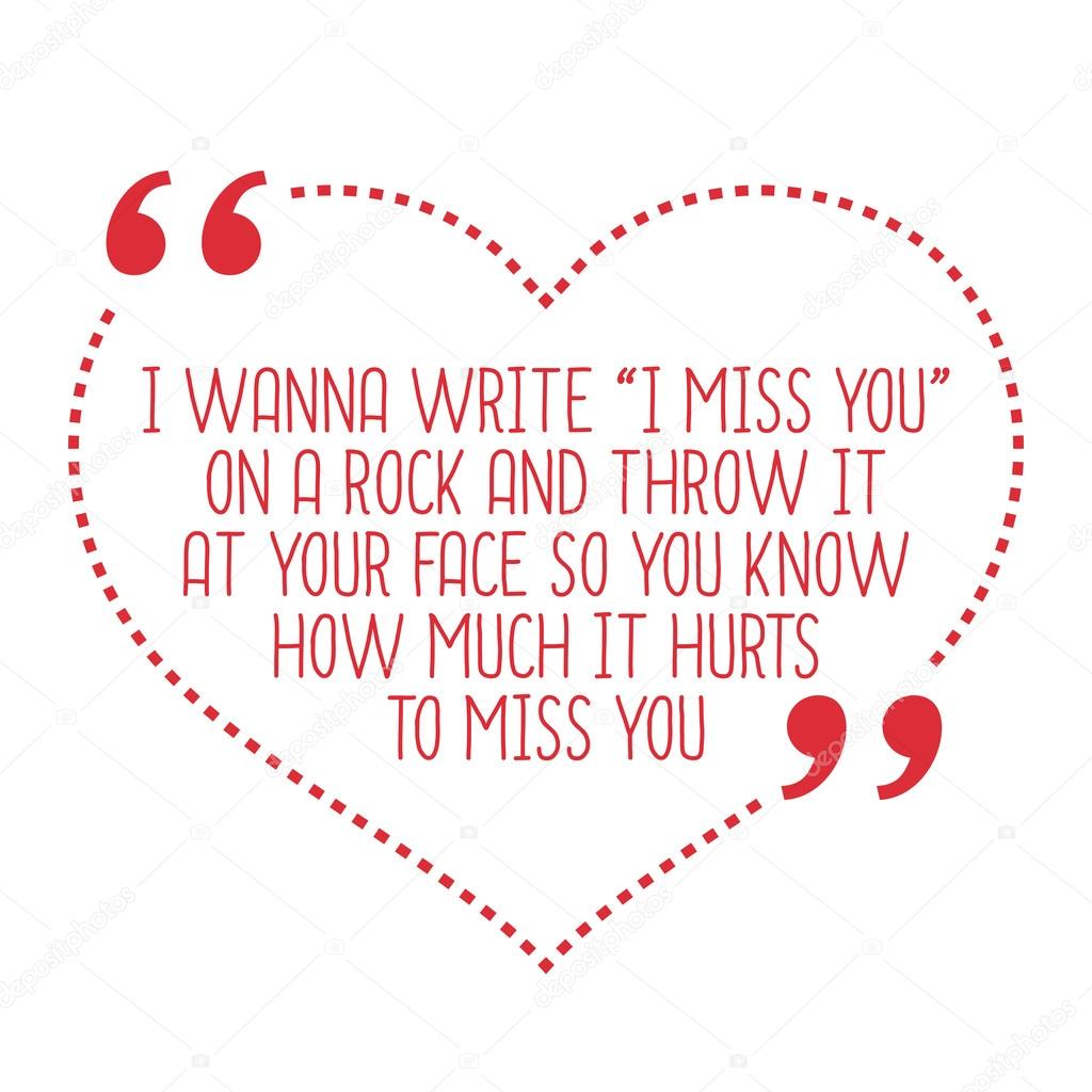 I miss you so much funny quotes | Funny love quote. I wanna ...