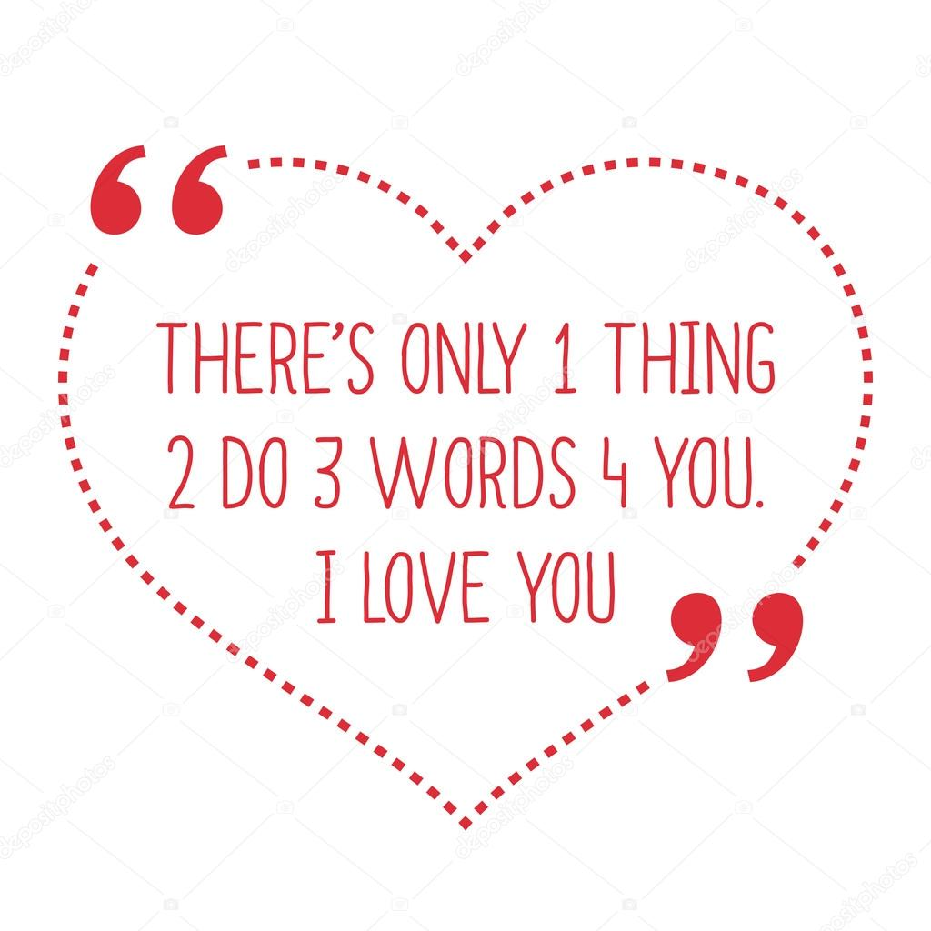 3 Words Quotes Funny Love Quote There S Only 1 Thing 2 Do 3 Words 4 You I Lov Stock Vector C Sibgat 113319434
