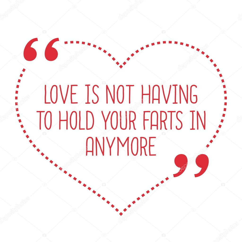Funny Love Quote Love Is Not Having To Hold Your Farts In Anymo